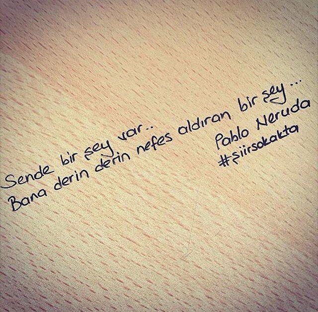 Sende bir şey var... Bana derin derin nefes aldıran bir şey... - Pablo Neruda #sözler #anlamlısözler #güzelsözler #manalısözler #özlüsözler #alıntı #alıntılar #alıntıdır #alıntısözler