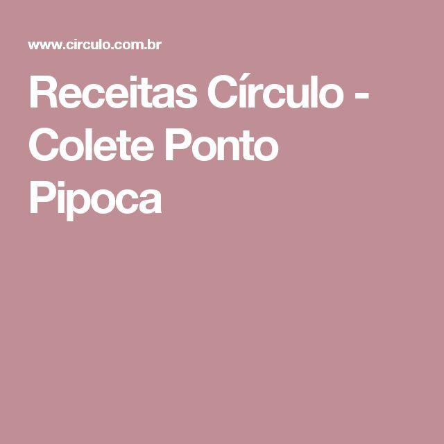 Receitas Círculo - Colete Ponto Pipoca