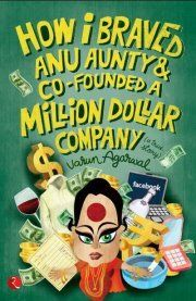 So many Books , So little time . . .: Book Review: How I braved Anu aunty and co-founded a million-dollar company by Varun Aggarwal