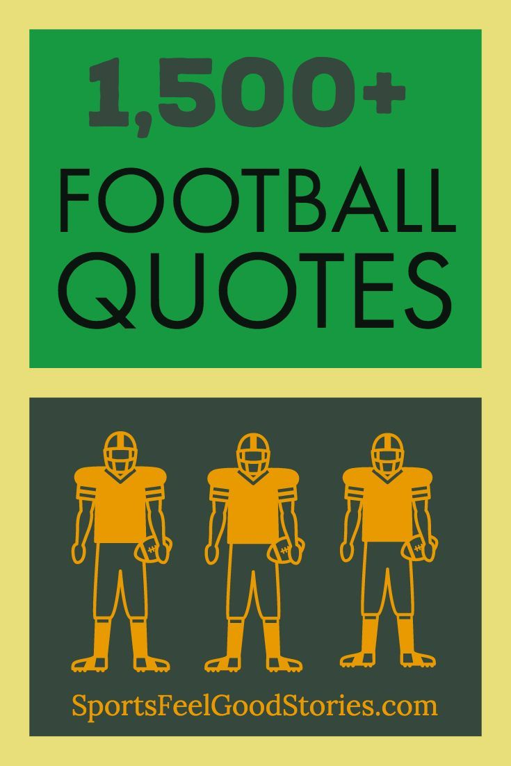 Football Quotes And Sayings To Inspire Your Team Sports Feel Good Football Quotes Football Quotes Funny Motivational Football Quotes
