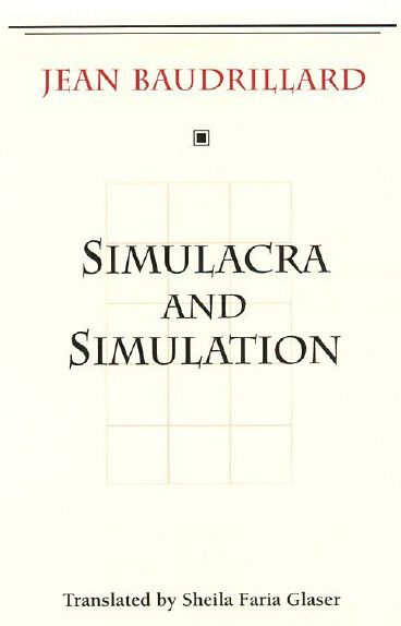 Simulacra and Simulation (The Body, In Theory: Histories of Cultural Materialism): Jean Baudrillard