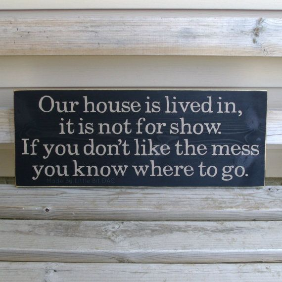 Our House Is Lived In It Is Not For Show. If You by LittleBitDAC