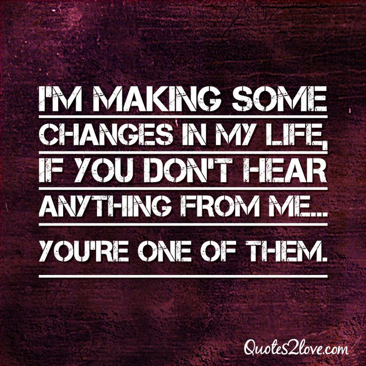 i m making some changes in my life if you don t hear