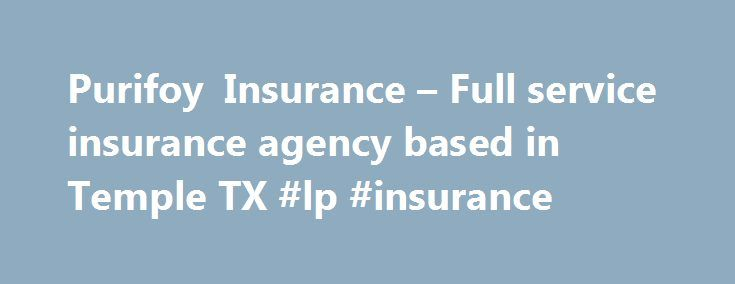 Purifoy Insurance – Full service insurance agency based in Temple TX #lp #insurance http://florida.nef2.com/purifoy-insurance-full-service-insurance-agency-based-in-temple-tx-lp-insurance/  # Insurance Get a Quote Claims American Modern Claims 800-543-2644 • Billing 800-543-2644 Amtrust Claims 800-543-2644 • Billing 800-543-2644 Allied Insurance Claims 866-272-9267 Central Insurance Claims 888-263-2924 • Billing 866-201-5038 Cincinnati Claims 888-242-8811 Chubb Claims 800-252-4670 CNA Claims…