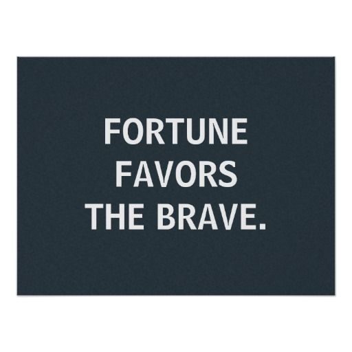 Why Fortune Favors the Brave