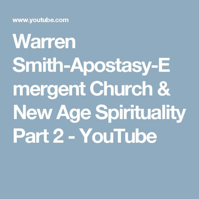 Warren Smith-Apostasy-Emergent Church & New Age Spirituality Part 2 - YouTube