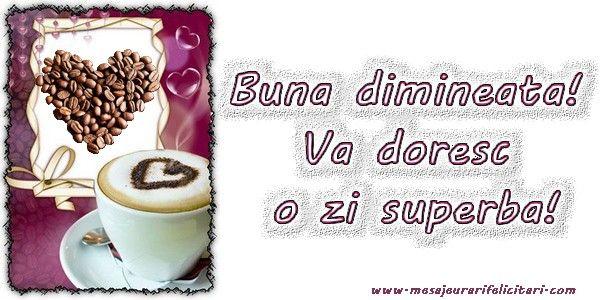 Felicitari de buna dimineata - Buna dimineata ! Va doresc o zi superba ! - mesajeurarifelicitari.com