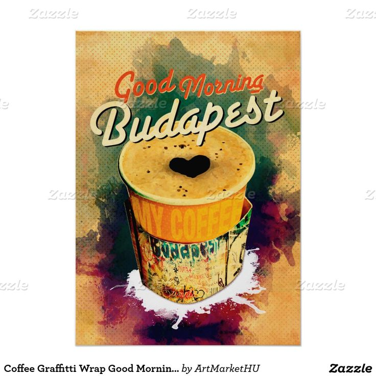 Coffee Graffitti Wrap Good Morning Budapest! Poster designed by Andras Balogh