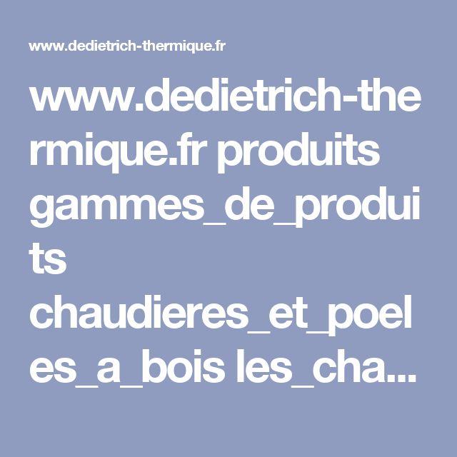 www.dedietrich-thermique.fr produits gammes_de_produits chaudieres_et_poeles_a_bois les_chaudieres_et_poeles_a_bois_de_dietrich