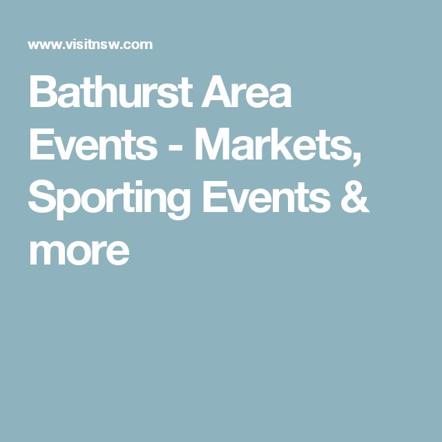Bathurst Area Events - Markets, Sporting Events & more