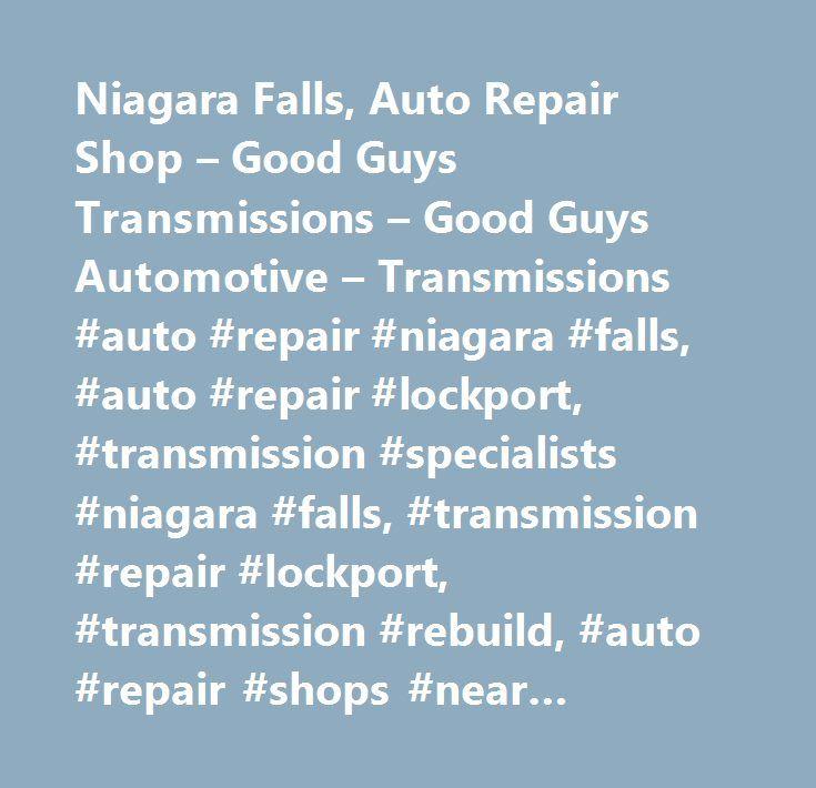 Niagara Falls, Auto Repair Shop – Good Guys Transmissions – Good Guys Automotive – Transmissions #auto #repair #niagara #falls, #auto #repair #lockport, #transmission #specialists #niagara #falls, #transmission #repair #lockport, #transmission #rebuild, #auto #repair #shops #near #niagara #university, #towing #near #niagara #university, #transmission #repairs #near #niagara #univ…