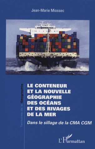 Le conteneur et la nouvelle géographie des océans et des rivages de la mer. Dans le sillage de la CMA CGM / Jean-Marie Miossec. L'Harmattan, 2016 http://bu.univ-angers.fr/rechercher/description?notice=000887594&champ=tout&recherche=9782343102078&start=&end=