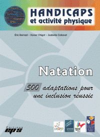 Eric Bernad et Xavier Chigot - Natation - 500 adaptations pour une inclusion réussie. https://hip.univ-orleans.fr/ipac20/ipac.jsp?session=14W64534L6661.1339&menu=search&aspect=subtab48&npp=10&ipp=25&spp=20&profile=scd&ri=4&source=%7E%21la_source&index=.GK&term=Natation+-+500+adaptations+pour+une+inclusion+r%C3%A9ussie&x=0&y=0&aspect=subtab48