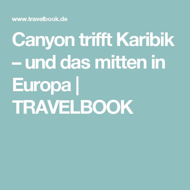 Canyon trifft Karibik –und das mitten in Europa | TRAVELBOOK