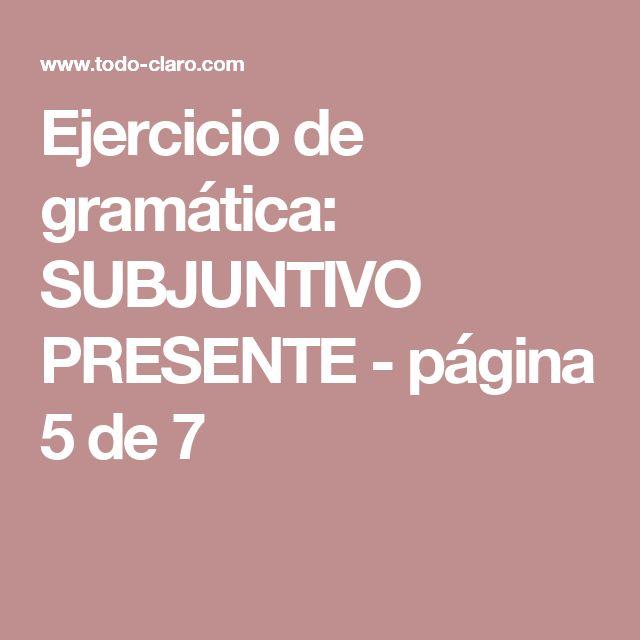 Ejercicio de gramática: SUBJUNTIVO PRESENTE - página 5 de 7