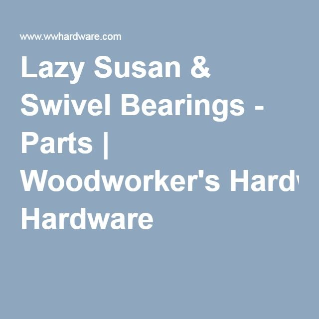 Lazy Susan & Swivel Bearings - Parts | Woodworker's Hardware