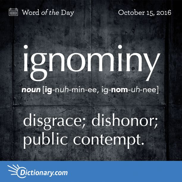 Today's Word of the Day is ignominy. Learn its definition, pronunciation, etymology and more. Join over 19 million fans who boost their vocabulary every day.