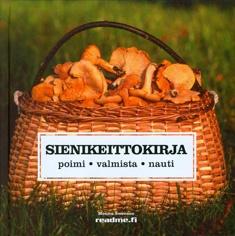 Sienikeittokirja : poimi, valmista ja nauti / Monica Swenson ; [luontokuvat: Gunnar Larsson ; ruokakuvat: Kent Jardhammar ; käännös: Sirpa Vuento]