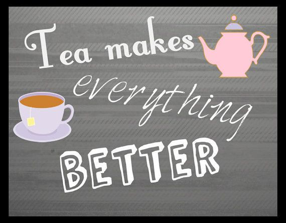 Image result for tea makes everything better quote