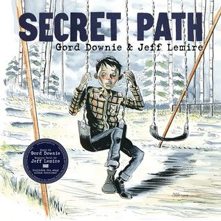 Secret Path by Gord Downie, illustrated by Jeff Lemire