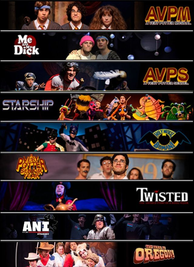 Starkid Productions: A Very Potter Musical (April ?, 2009) Me And My Dick (October ?, 2009) A Very Potter Sequel (May , 2010) Starship (February ?, 2011) Holy Musical Batman (March ?, 2012) A Very Potter Senior Year (August 11, 2012) Twisted (July ?, 2013) Ani (July 3rd, 2014) The Trail To Oregon! (July 3rd, 2014)