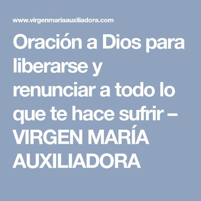 Oración a Dios para liberarse y renunciar a todo lo que te hace sufrir – VIRGEN MARÍA AUXILIADORA