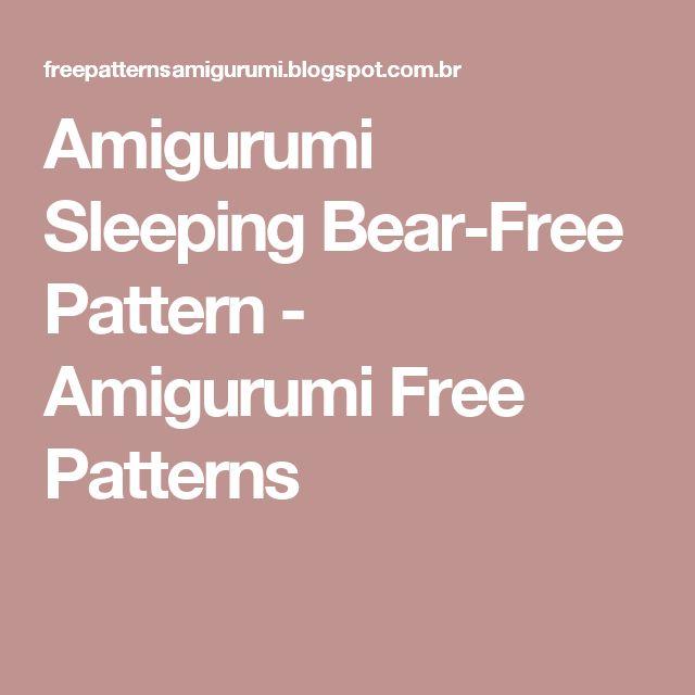 Amigurumi Sleeping Bear-Free Pattern - Amigurumi Free Patterns
