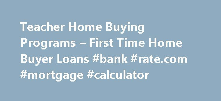 Teacher Home Buying Programs – First Time Home Buyer Loans #bank #rate.com #mortgage #calculator http://mortgage.remmont.com/teacher-home-buying-programs-first-time-home-buyer-loans-bank-rate-com-mortgage-calculator/  #mortgages for teachers # 1-855-720-2040 1 The Educator Mortgage Program through Supreme Lending entitles the borrower to a closing cost credit equal to .20% of the funded loan amount up to the lesser of $800 or total closing cost amount. The credit applies to all loan products…