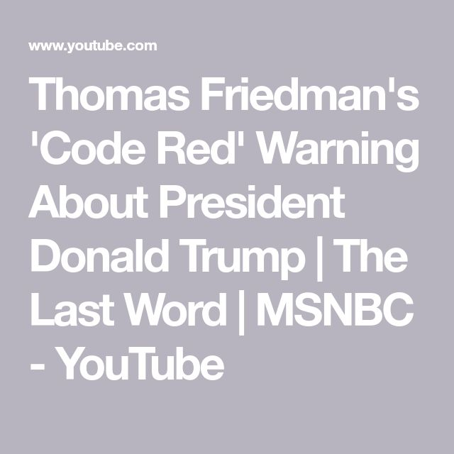 Thomas Friedman's 'Code Red' Warning About President Donald Trump | The Last Word | MSNBC - YouTube