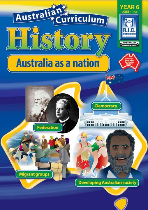 Australian Curriculum History: Australia as a nation. Federation, democracy, migrant groups and developing Australian society. Year 6.