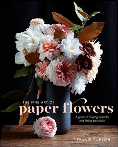 The Fine Art of Paper Flowers: A Guide to Making Beautiful and Lifelike Botanicals: Tiffanie Turner, Aya Brackett: 9780399578373: Amazon.com: Books