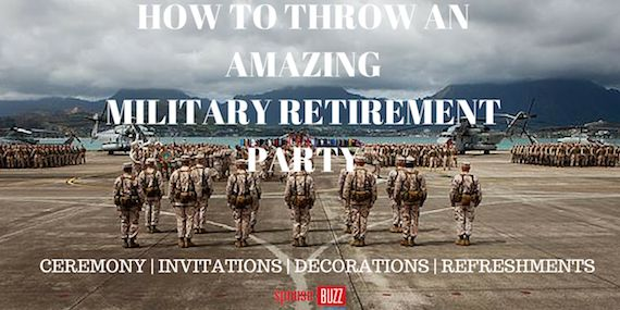 The work is done and the party is on ... almost. Here's how to host a military retirement party.