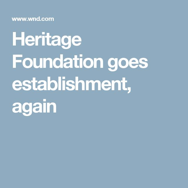 Heritage Foundation goes establishment, again