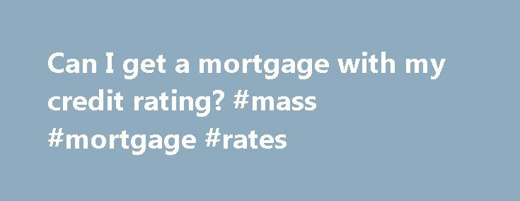 Can I get a mortgage with my credit rating? #mass #mortgage #rates http://mortgage.nef2.com/can-i-get-a-mortgage-with-my-credit-rating-mass-mortgage-rates/  #mortgage bad credit # Credit ratings It might not seem fair but even having a big deposit in place and a decent salary isn't enough to guarantee you a mortgage. If you have a bad credit score then your application is likely to be refused. The state of play Banks and building societies are cautious  Read More