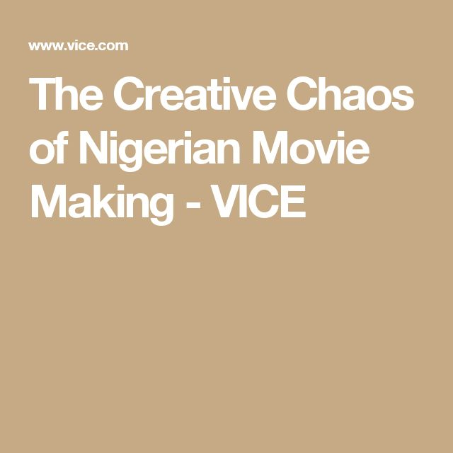 The Creative Chaos of Nigerian Movie Making - VICE