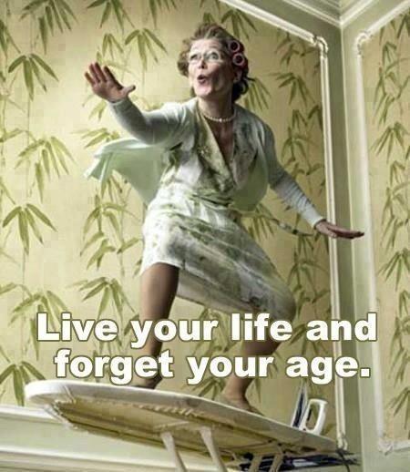 Éld az életed, felejtsd el a korodat.