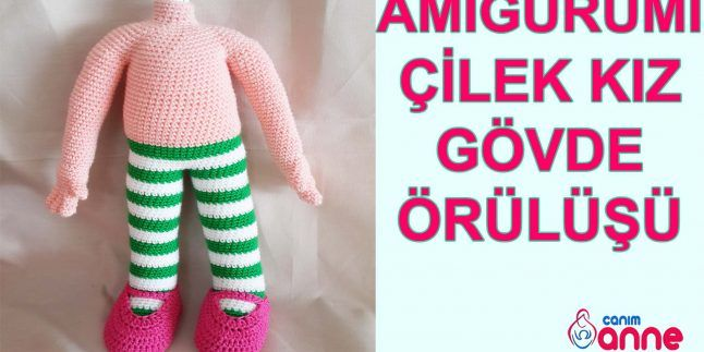 Amigurumi Çilek Kız Gövde Örülüşü