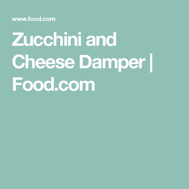 Zucchini and Cheese Damper | Food.com
