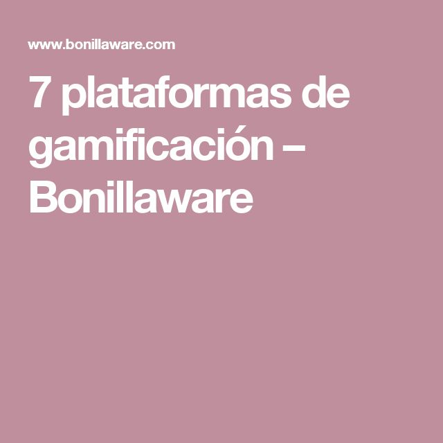 7 plataformas de gamificación – Bonillaware