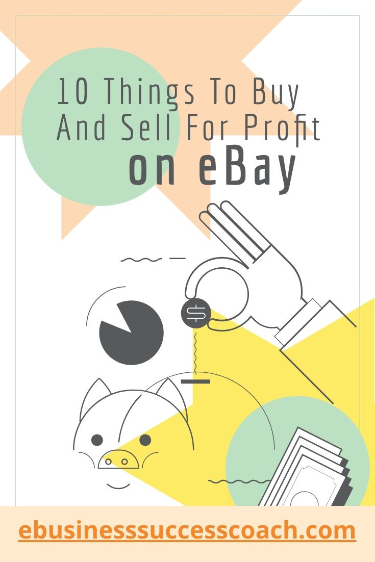10 Things To Buy And Sell For Profit On Ebay Ebay Business Things To Buy Ebay