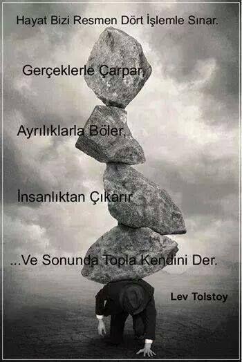 hayat bizi resmen dört işlemle sınar, gerçeklerle çarpar... Tolstoy