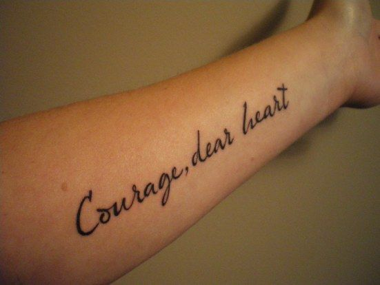 "tattoolit: "" ""Courage, dear heart"" — from The Voyage of the Dawn Treader, by C.S. Lewis. """