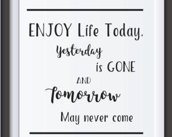Genieten van het leven vandaag. Gisteren is verdwenen en morgen kan nooit komen. Afdrukbare Wall Art inspirerende citaten, moderne Wall Art Prints