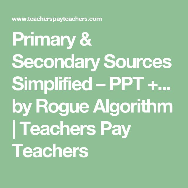 Primary & Secondary Sources Simplified –PPT +... by Rogue Algorithm | Teachers Pay Teachers