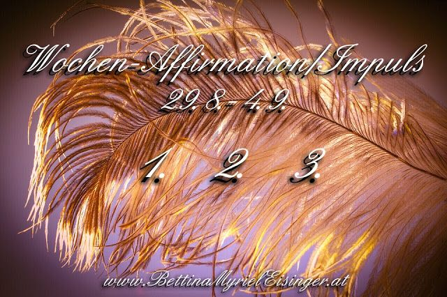 Bettina Myriel Eisinger: ❇Wochen-Affirmation+Impuls... 29.8.-4.9.❇