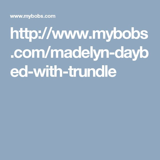 http://www.mybobs.com/madelyn-daybed-with-trundle