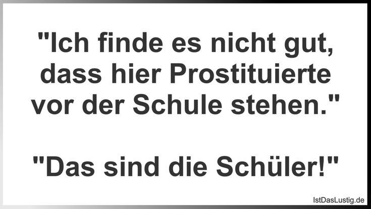"""""""Ich finde es nicht gut, dass hier Prostituierte vor der Schule stehen."""" """"Das sind die Schüler!"""" ... gefunden auf https://www.istdaslustig.de/spruch/1266 #lustig #sprüche #fun #spass"""