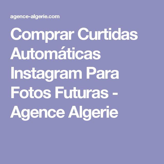 Comprar Curtidas Automáticas Instagram Para Fotos Futuras - Agence Algerie