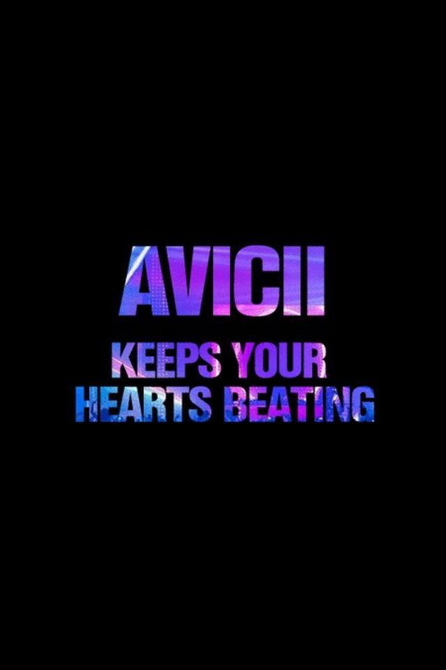 Avicii Keeps your hearts beating.