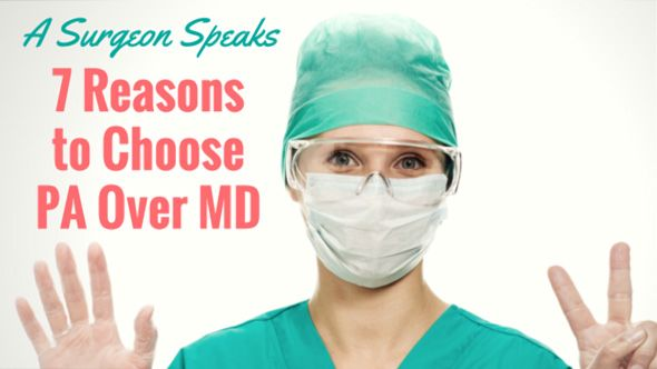 A Fellowship Trained Surgeon Shares 7 Reasons Why You Should Choose PA over MD